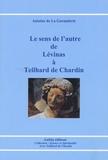 Antoine de La Garanderie - Le sens de l'autre de Lévinas à Teilhard de Chardin.