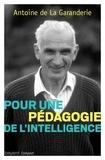 Antoine de La Garanderie - Pour une pédagogie de l'intelligence.