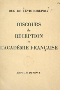 Antoine de Lévis-Mirepoix - Discours de réception à l'Académie française - Prononcé le 18 mars 1954.