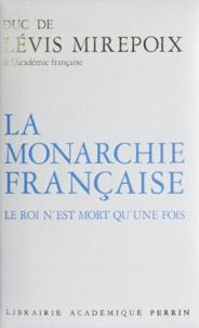 Antoine de Lévis-Mirepoix - La Monarchie française - Le roi n'est mort qu'une fois.