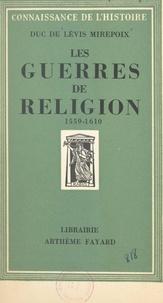 Antoine de Lévis-Mirepoix - Les guerres de religion - 1559-1610.