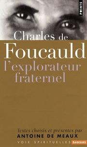 Antoine de Meaux - Charles de Foucauld - L'explorateur fraternel.