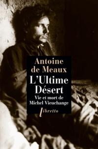 Antoine de Meaux - L'Ultime désert - Vie et mort de Michel Vieuchange.
