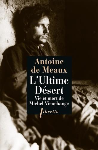 L'Ultime désert. Vie et mort de Michel Vieuchange