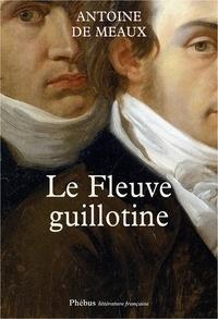 Antoine de Meaux - Le fleuve guillotine.