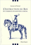 Antoine de Pluvinel - L'instruction du roi - En l'exercice de monter à cheval.