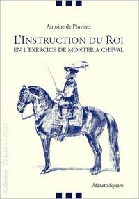 Antoine de Pluvinel - L'instruction du roi - En l'exercice de monter à cheval.