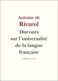 Antoine de Rivarol - Discours sur l'universalité de la langue française - Précédé de La Langue humaine.