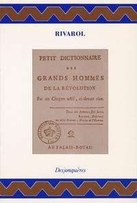 Antoine de Rivarol - PETIT DICTIONNAIRE DES GRANDS HOMMES DE LA REVOLUTION.