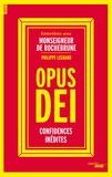 Antoine de Rochebrune et Philippe Legrand - Opus Dei - Confidences inédites.