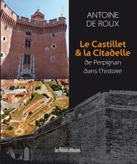 Antoine de Roux - Le Castillet & la citadelle de Perpignan dans l'histoire.