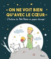 On ne voit bien quavec le coeur - Lhistoire du Petit Prince en papier découpé.pdf