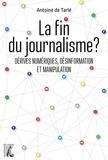 Antoine de Tarlé - La fin du journalisme ? - Dérives numériques, désinformation et manipulation.