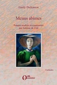 Antoine de Vial et Emily Dickinson - Menus abîmes - Poèmes traduits et commentés par Antoine de Vial.