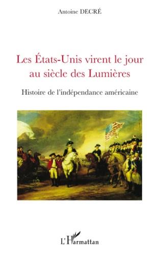 Antoine Decré - Les Etats-Unis virent le jour au siècle des Lumières.