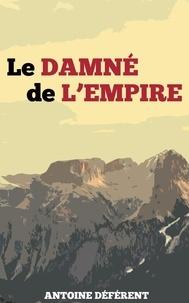 Antoine Déférent - Le Damné de l'Empire - Vengeance et Ambition.