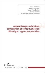 Antoine Delcroix et Jean-Yves Cariou - Apprentissages, éducation, socialisation et contextualisation didactique : approches plurielles.