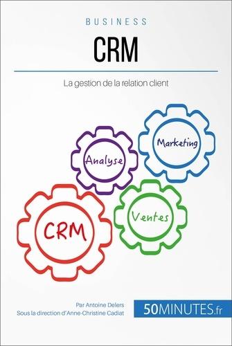 Antoine Delers et  50Minutes.fr - Gestion & Marketing  : CRM - La gestion de la relation client.