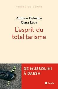Antoine Delestre et Clara Lévy - L'esprit du totalitarisme.