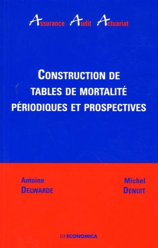 Antoine Delwarde et Michel Denuit - Construction de tables de mortalité périodiques et prospectives.