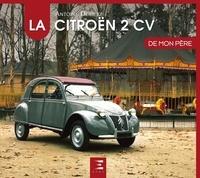 Antoine Demetz - La Citroën 2 CV de mon père.