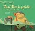 Antoine Déprez et Juliette Saumande - Tum-Tum le gobelin n'a peur de rien.