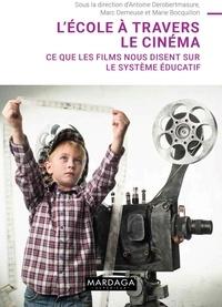 Antoine Derobertmasure et Marc Demeuse - L'école à travers le cinéma - Ce que les films nous disent sur le système éducatif.