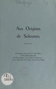 Antoine des Mazis - Aux origines de Solesmes - Conférence donnée le 1er août 1954 à l'Assemblée générale de l'association les Amis de Solesmes.