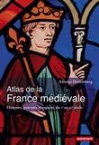 Antoine Destemberg - Atlas de la France médiévale - Hommes, pouvoirs et espaces, du Ve au XVe siècle.