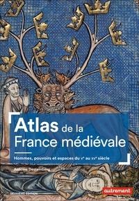 Antoine Destemberg - Atlas de la France médiévale - Hommes, pouvoirs et espaces du Ve au XVe siècle.