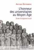 Antoine Destemberg - L'honneur des universitaires au Moyen Age - Etude d'imaginaire social.