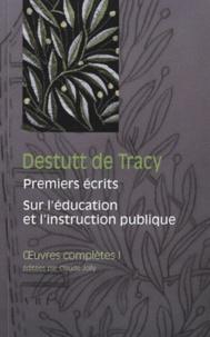 Antoine Destutt de Tracy - Oeuvres complètes - Tome 1, Premiers écrits (1789-1794) ; Sur l'éducation et l'instruction publique (1798-1805).