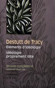 Antoine Destutt de Tracy - Oeuvres complètes - Tome 3, Eléments d'idéologie, 1, Idéologie proprement dite.
