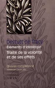 Antoine Destutt de Tracy - Oeuvres complètes - Tome 6, Eléments d'idéologie ; Traité de la volonté et de ses effets.