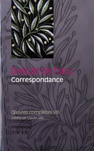 Antoine Destutt de Tracy - Oeuvres complètes - Tome 8, Correspondance.