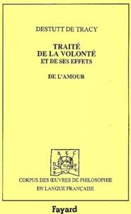 Antoine Destutt de Tracy - Traité de la volonté et de ses effets. - De l'amour.