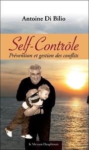 Le Self-Contrôle- Prévention et gestion des conflits - Antoine Di Bilio |