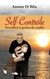 Antoine Di Bilio - Le Self-Contrôle - Prévention et gestion des conflits.