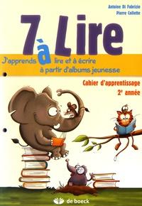 Antoine Di Fabrizio et Pierre Collette - 7 à lire - Cahier d'entraînement 2e année.