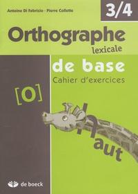 Antoine Di Fabrizio et Pierre Collette - Orthographe lexical de base - Cahier d'exercices, 3/4.