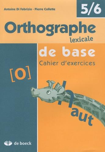 Antoine Di Fabrizio et Pierre Collette - Orthographe lexical de base - Cahier d'exercices, 5/6.