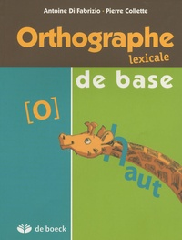 Antoine Di Fabrizio et Pierre Collette - Orthographe lexical de base.