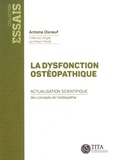 Antoine Dixneuf - La dysfonction ostéopathique - Actualisation scientifique des concepts de l'ostéopathie.