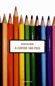 Antoine Dole - A copier 100 fois.