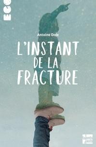 Antoine Dole - L'instant de la fracture.