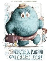Antoine Dole et Bruno Salamone - Le monstre du placard  : Avec le monstre du placard, ça déménage !.