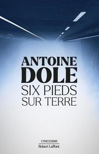 Antoine Dole - Six pieds sur terre.