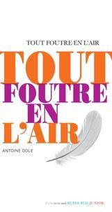 Antoine Dole - Tout foutre en l'air.