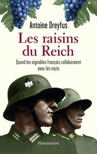 Antoine Dreyfus - Les raisins du Reich - Quand les vignobles français collaboraient avec les nazis.