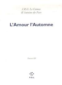 Antoine Du Parc et J.R.G. Le Camus - Les Eglogues Tome 3 : Travers - Tome 3, L'Amour l'Automne.